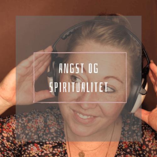 Podcast angst og spiritualitet